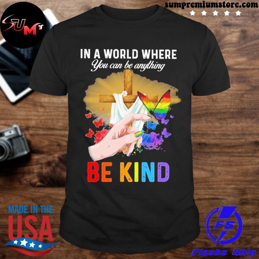 LGBT In A World Where You Can Be Anything shirt