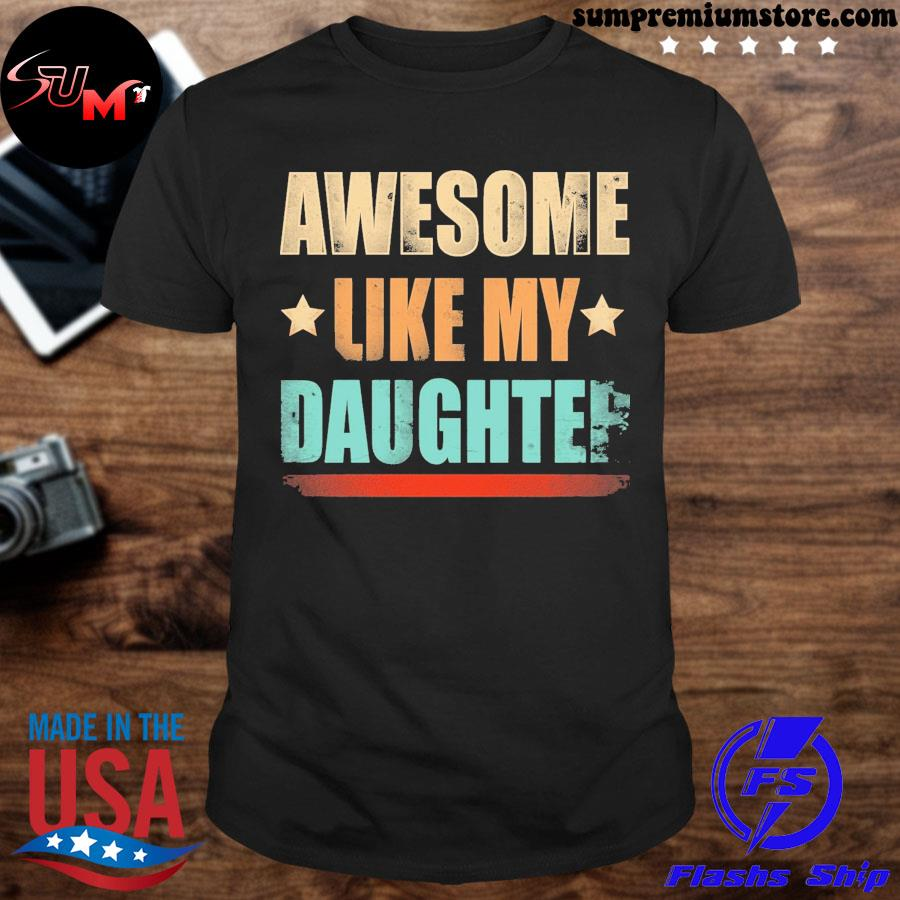 Official awesome like my daughter shirt