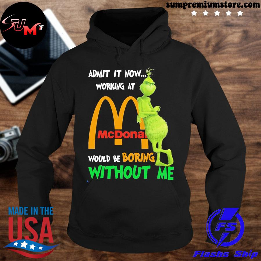 Official grinch admit it now working at mcdonalds would be boring without me s hoodie-black