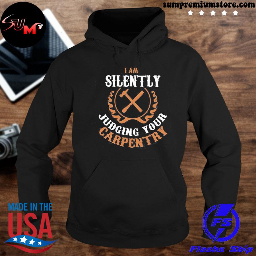 Official i am silently judging your carpentry us 2021 s hoodie-black