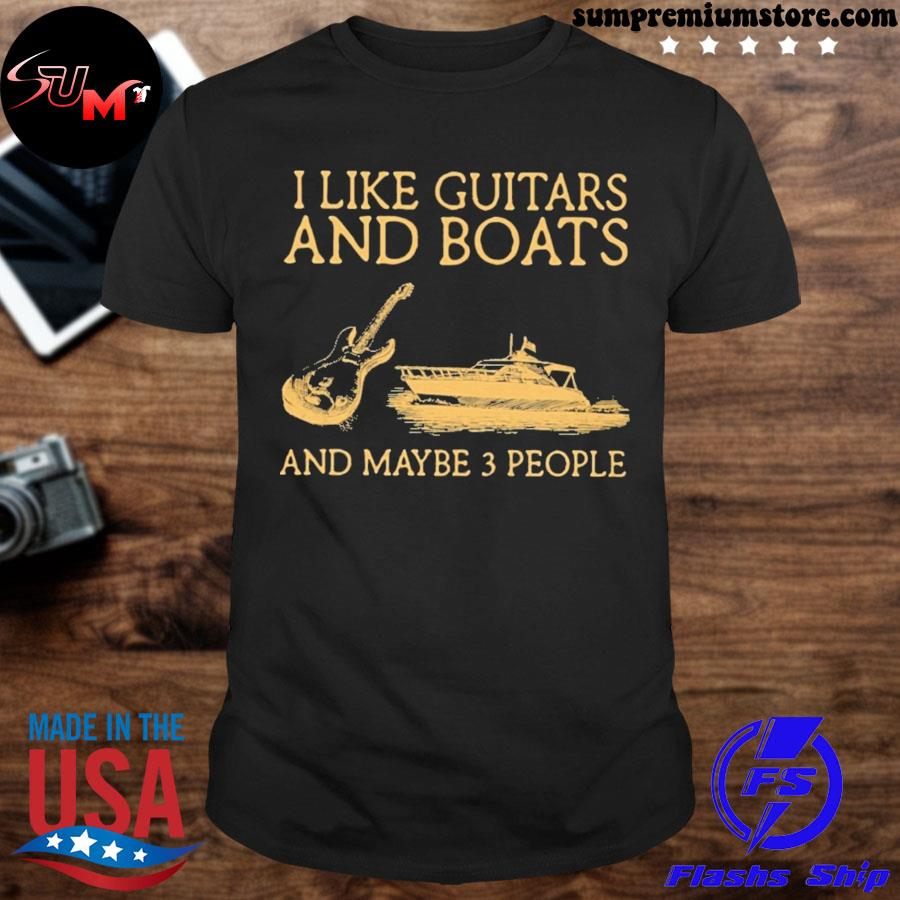 Official i like guitars and boats and maybe 3 people shirt
