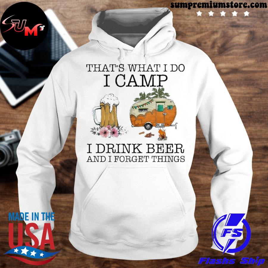 Official that's what i do i camp i drink beer and i forget things s hoodhie-white