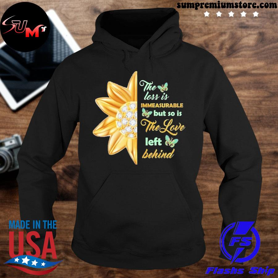 Official the loss is immeasurable but so is the love left behind s hoodie-black