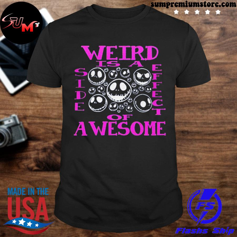 Official weird is a side effect of awesome shirt