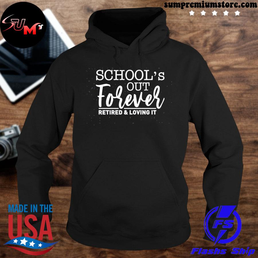 School's out forever retired and loving it us 2021 s hoodie-black