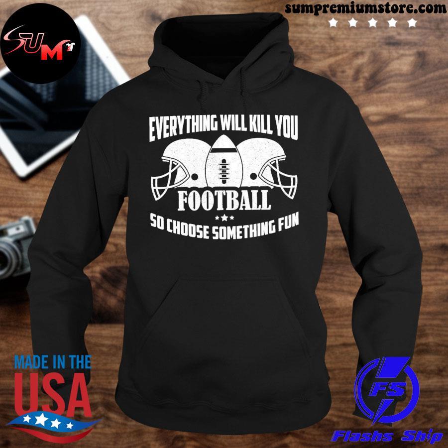 verything Will Kill You So Choose Something Fun Shirt hoodie-black