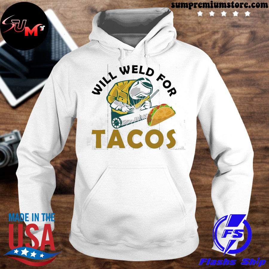Will weld for tacos s hoodhie-white